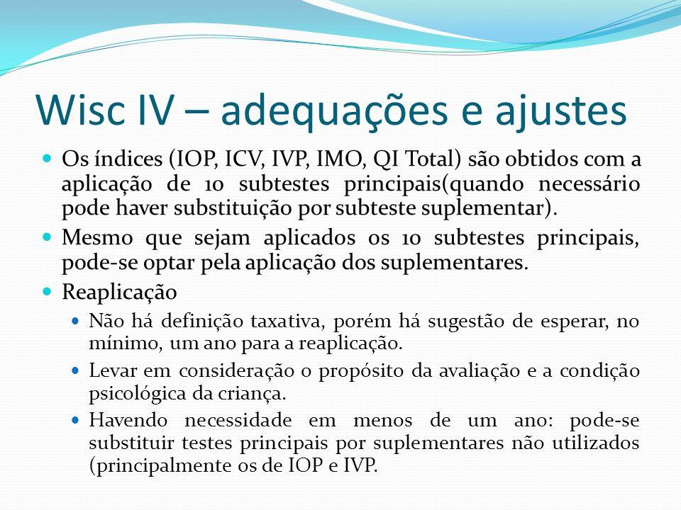 Wisc IV – adequações e ajustes Os índices (IOP, ICV, IVP, IMO, QI Total) são obtidos com a aplicação de 10 subtestes principais(quando necessário pode