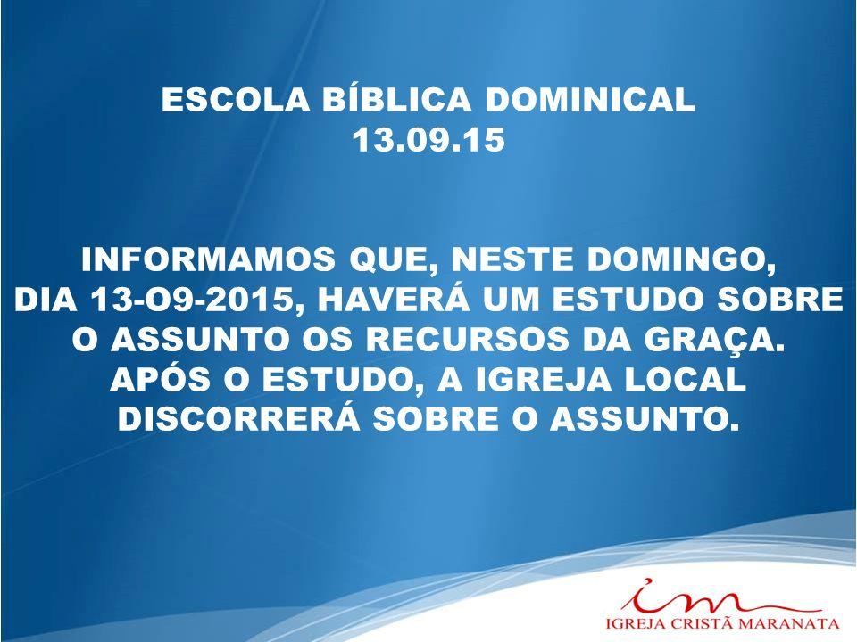 ESCOLA BÍBLICA DOMINICAL 13.09.15 INFORMAMOS QUE, NESTE DOMINGO, DIA 13-O9-2015, HAVERÁ UM ESTUDO SOBRE O ASSUNTO OS RECURSOS DA GRAÇA. APÓS O ESTUDO,