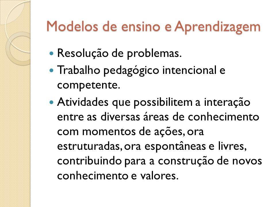 Modelos de ensino e Aprendizagem Resolução de problemas. Trabalho pedagógico intencional e competente. Atividades que possibilitem a interação entre a
