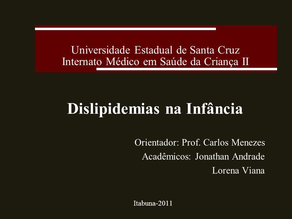 Universidade Estadual de Santa Cruz Internato Médico em Saúde da Criança II Dislipidemias na Infância Orientador: Prof.