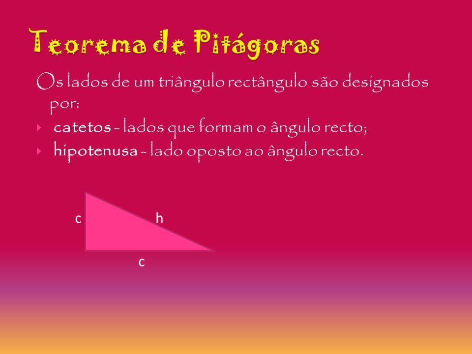 Teorema de Pitágoras - Num triângulo rectângulo, a hipotenusa ao quadrado é igual ao cateto ao quadrado mais ao cateto ao quadrado.