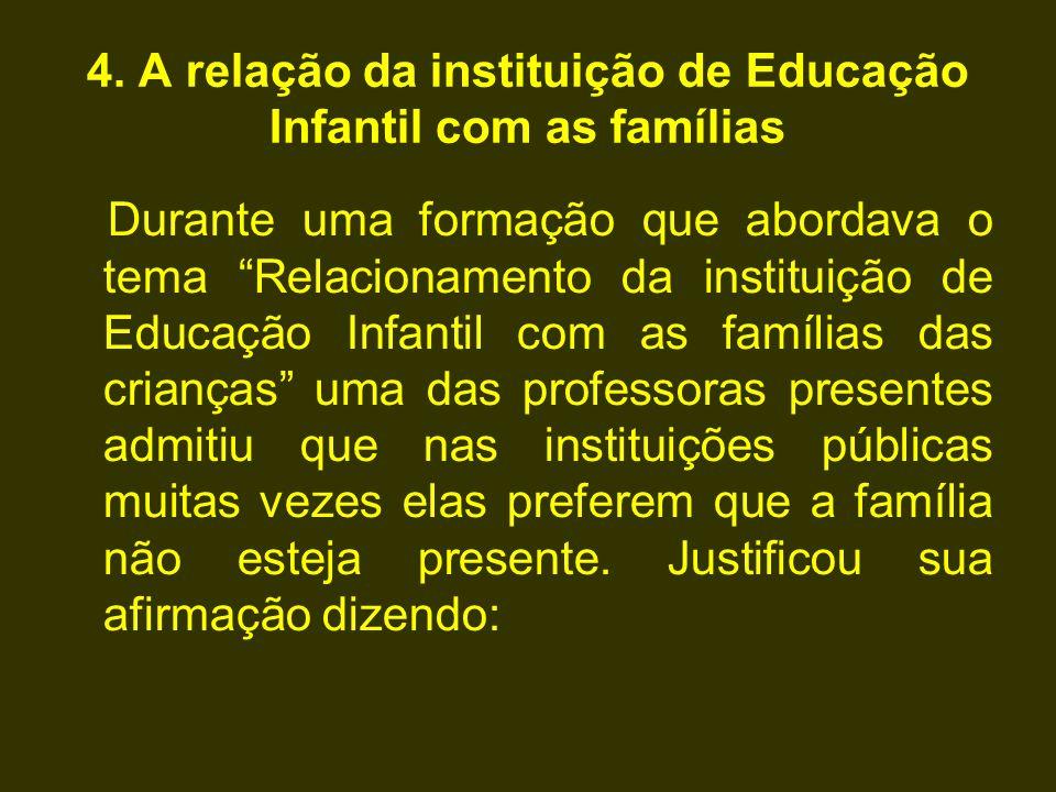 """4. A relação da instituição de Educação Infantil com as famílias Durante uma formação que abordava o tema """"Relacionamento da instituição de Educação I"""