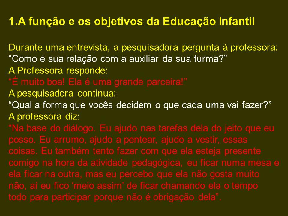 """1.A função e os objetivos da Educação Infantil Durante uma entrevista, a pesquisadora pergunta à professora: """"Como é sua relação com a auxiliar da sua"""
