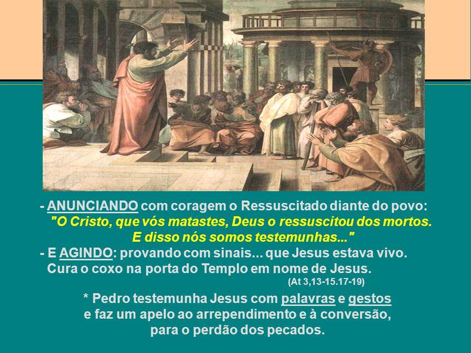 - ANUNCIANDO com coragem o Ressuscitado diante do povo: O Cristo, que vós matastes, Deus o ressuscitou dos mortos.