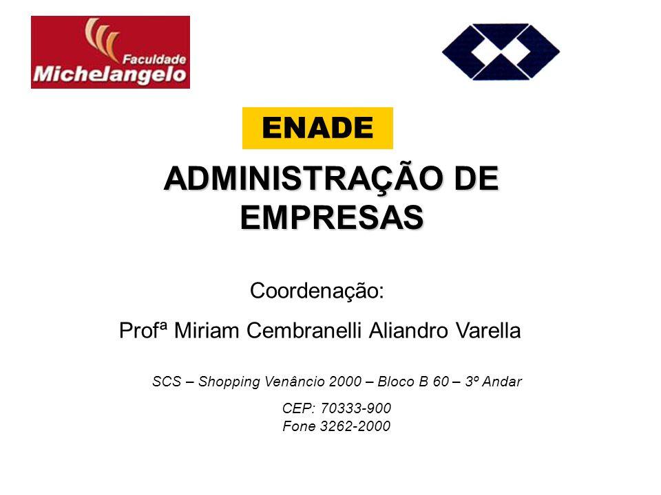 ADMINISTRAÇÃO DE EMPRESAS Coordenação: Profª Miriam Cembranelli Aliandro Varella SCS – Shopping Venâncio 2000 – Bloco B 60 – 3º Andar CEP: 70333-900 Fone 3262-2000 ENADE