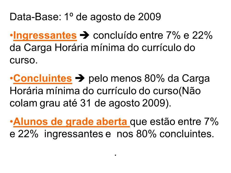Data-Base: 1º de agosto de 2009 Ingressantes  concluído entre 7% e 22% da Carga Horária mínima do currículo do curso.