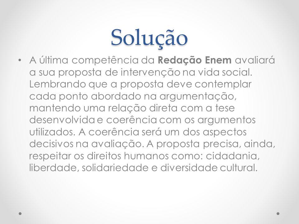 Solução A última competência da Redação Enem avaliará a sua proposta de intervenção na vida social.