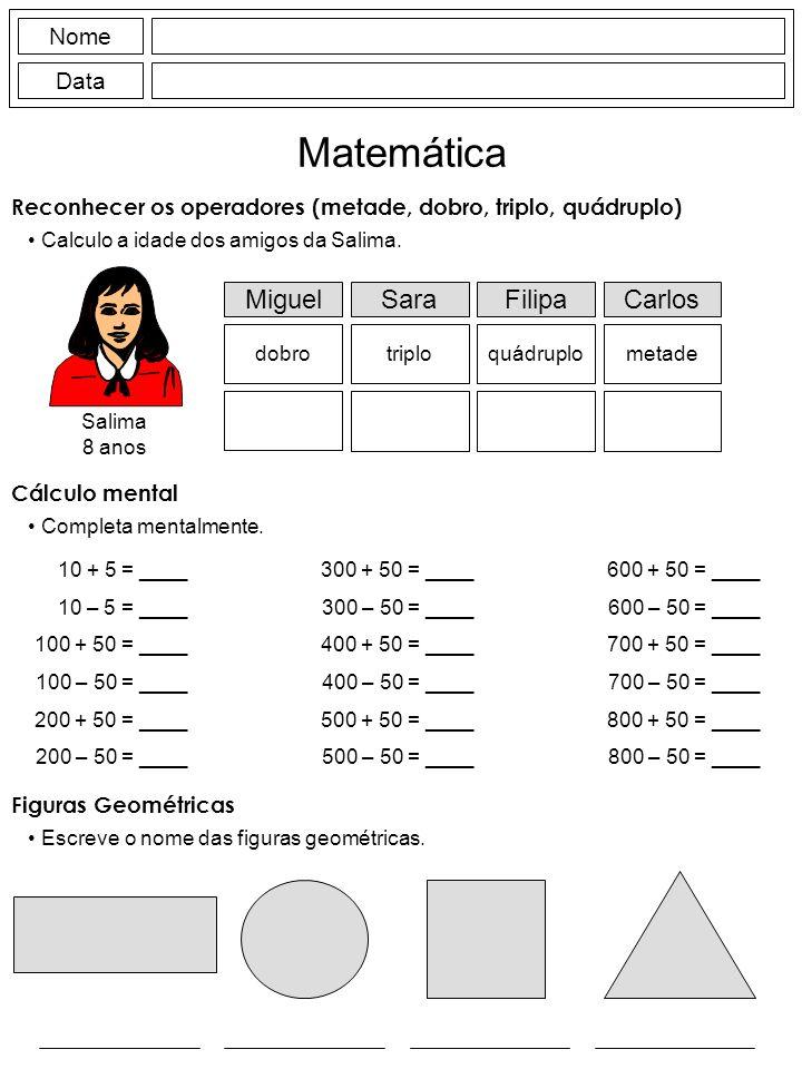 Nome Data Matemática Reconhecer os operadores (metade, dobro, triplo, quádruplo) Calculo a idade dos amigos da Salima.