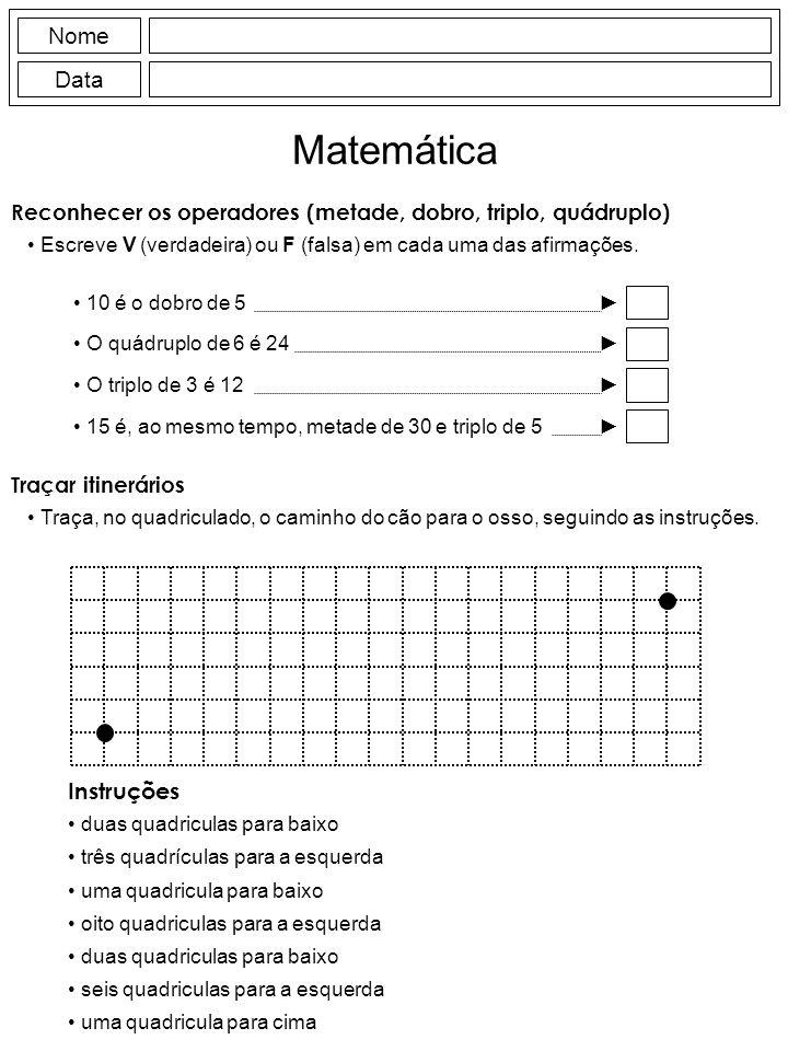 Nome Data Matemática Reconhecer os operadores (metade, dobro, triplo, quádruplo) Escreve V (verdadeira) ou F (falsa) em cada uma das afirmações.