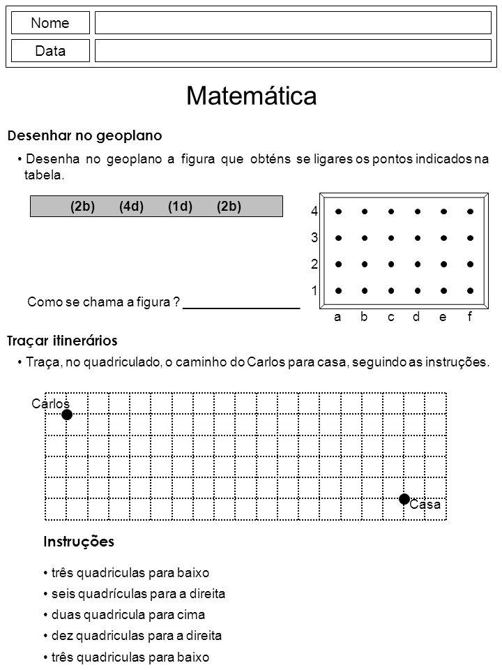 Nome Data Matemática Desenha no geoplano a figura que obténs se ligares os pontos indicados na tabela.