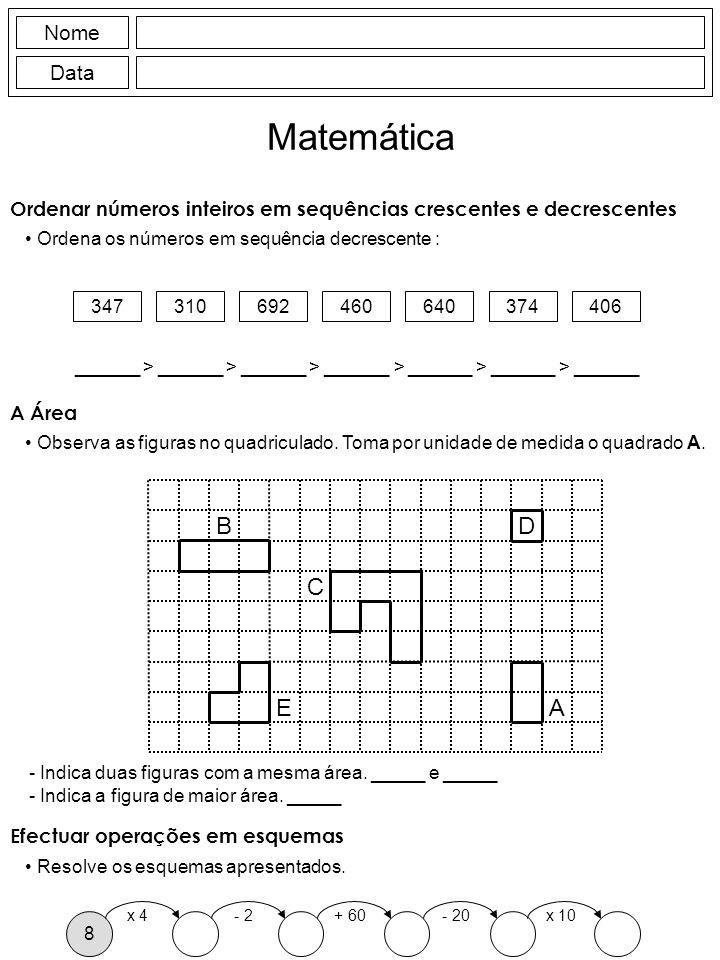 Nome Data Matemática Ordenar números inteiros em sequências crescentes e decrescentes Ordena os números em sequência decrescente : 347310692460640374406 ______ > ______ > ______ > ______ > ______ > ______ > ______ A Área Observa as figuras no quadriculado.