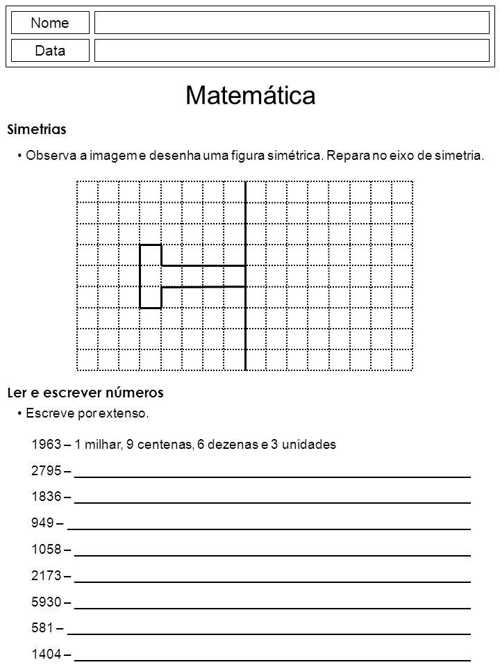 Nome Data Matemática Simetrias Observa a imagem e desenha uma figura simétrica.