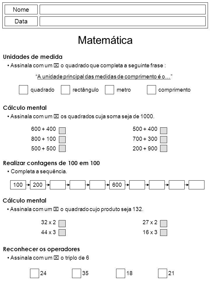 Unidades de medida Assinala com um  o quadrado que completa a seguinte frase : quadrado rectângulometrocomprimento A unidade principal das medidas de comprimento é o… Nome Data Matemática Cálculo mental Assinala com um  os quadrados cuja soma seja de 1000.