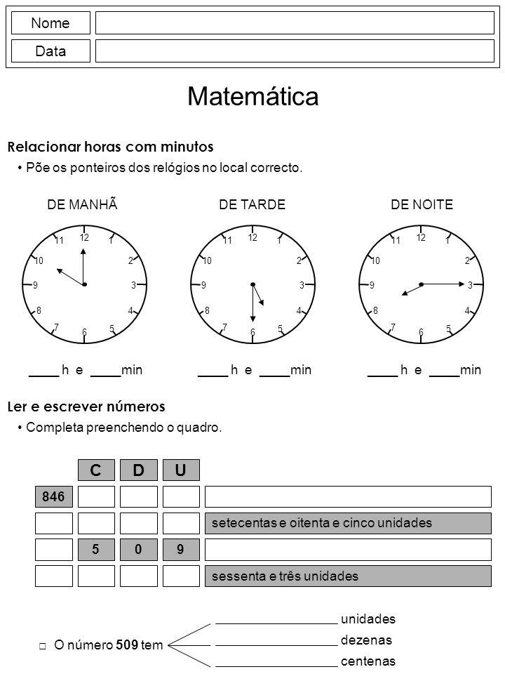 Nome Data Matemática Relacionar horas com minutos Põe os ponteiros dos relógios no local correcto.