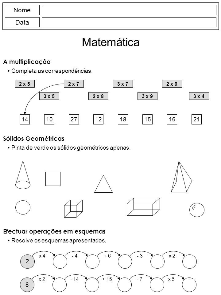 Nome Data Matemática 2 x 5 3 x 5 2 x 73 x 7 3 x 9 2 x 9 2 x 83 x 4 1410271218151621 Efectuar operações em esquemas Resolve os esquemas apresentados.