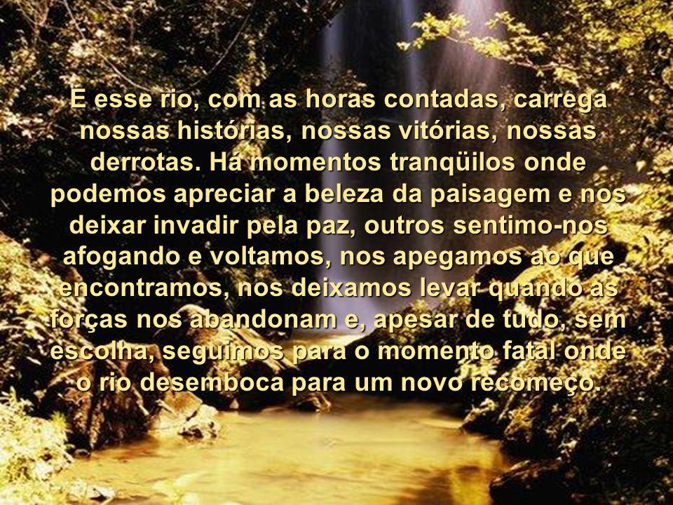 E lá vamos nós nesse rio, ora dentro dele, ora caminhando na margem, sem que possamos parar porque mesmo se paramos...