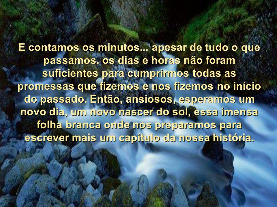 E esse rio, com as horas contadas, carrega nossas histórias, nossas vitórias, nossas derrotas.