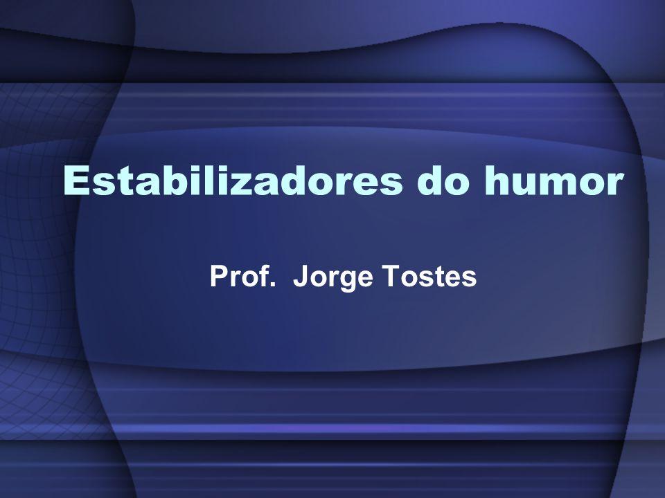 Estabilizadores do humor Prof. Jorge Tostes