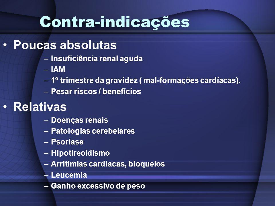 Contra-indicações Poucas absolutas –Insuficiência renal aguda –IAM –1º trimestre da gravidez ( mal-formações cardíacas). –Pesar riscos / benefícios Re