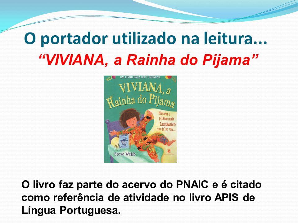 """O portador utilizado na leitura... """"VIVIANA, a Rainha do Pijama"""" O livro faz parte do acervo do PNAIC e é citado como referência de atividade no livro"""