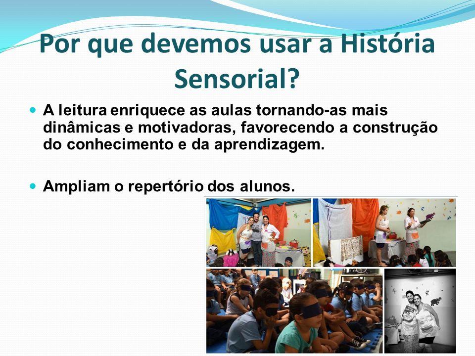 Por que devemos usar a História Sensorial? A leitura enriquece as aulas tornando-as mais dinâmicas e motivadoras, favorecendo a construção do conhecim