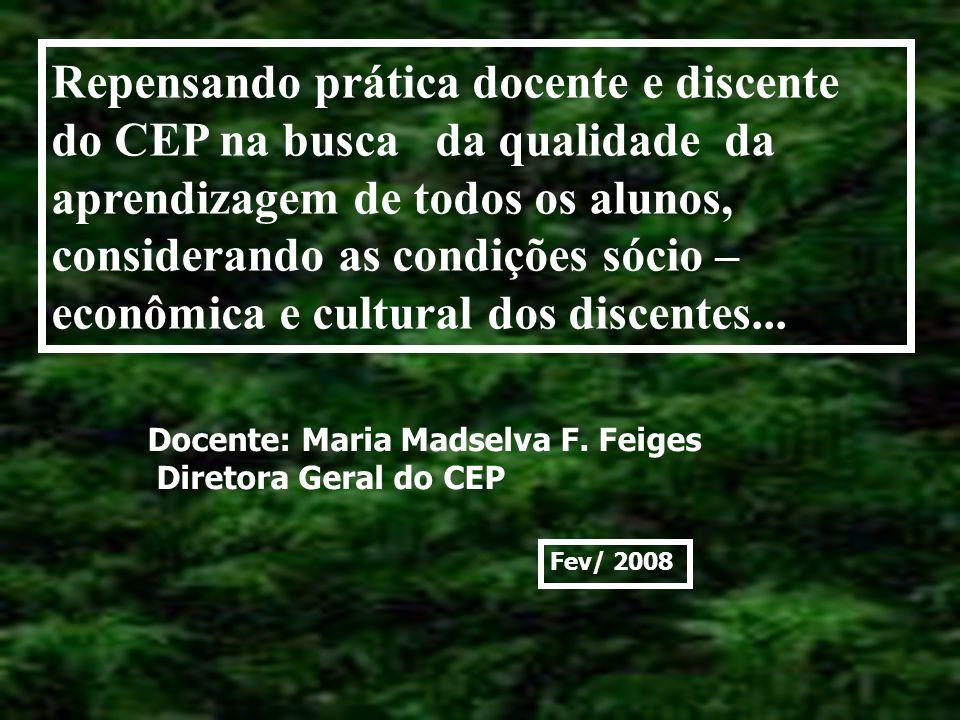 Repensando prática docente e discente do CEP na busca da qualidade da aprendizagem de todos os alunos, considerando as condições sócio – econômica e cultural dos discentes...
