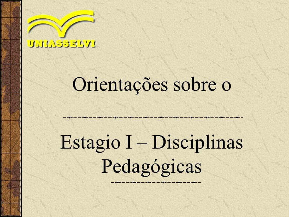 O Estágio Estágio é o tempo de aprendizagem que, através de um período de permanência, alguém se demora em algum lugar para aprender a prática de uma profissão. Em Pedagogia: # Estágio I – Disciplinas Pedagógicas (4ª fase) # Estágio II – Ensino Fundamental (4ª fase) # Estágio III – Educação Infantil (5ª fase) # Estágio IV – Gestão Escolar (6ª fase) # Estágio V – Orientação e Supervisão Escolar (7ª fase)