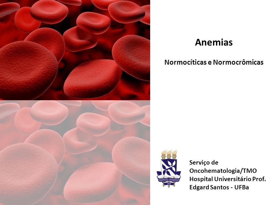 Anemias Normocíticas e Normocrômicas Serviço de Oncohematologia/TMO Hospital Universitário Prof.