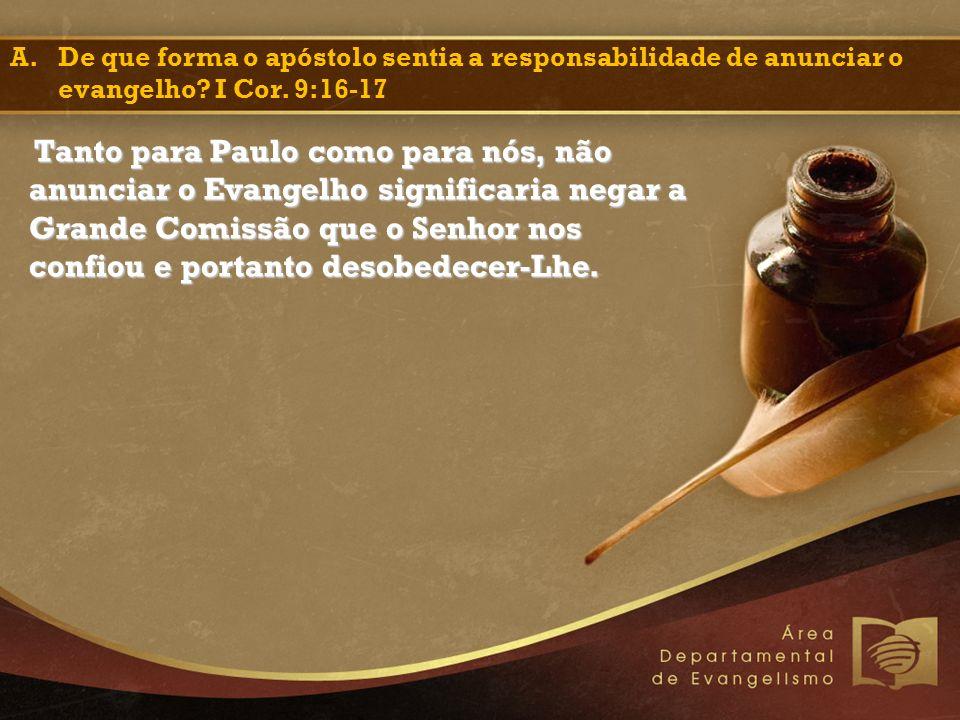 Tanto para Paulo como para nós, não anunciar o Evangelho significaria negar a Grande Comissão que o Senhor nos confiou e portanto desobedecer-Lhe. A.D