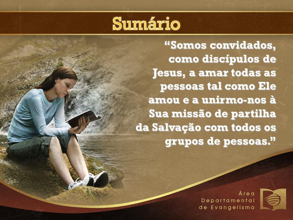 Somos convidados, como discípulos de Jesus, a amar todas as pessoas tal como Ele amou e a unirmo-nos à Sua missão de partilha da Salvação com todos os grupos de pessoas.