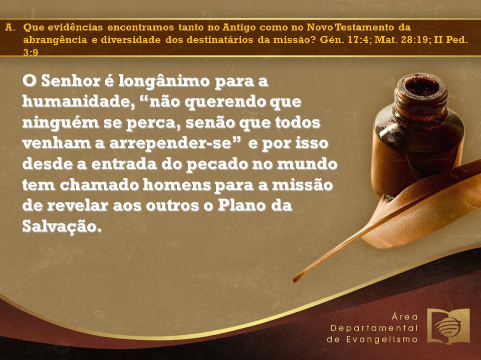 A.Que evidências encontramos tanto no Antigo como no Novo Testamento da abrangência e diversidade dos destinatários da missão? Gén. 17:4; Mat. 28:19;