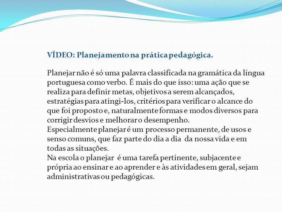 VÍDEO: Planejamento na prática pedagógica. Planejar não é só uma palavra classificada na gramática da língua portuguesa como verbo. É mais do que isso