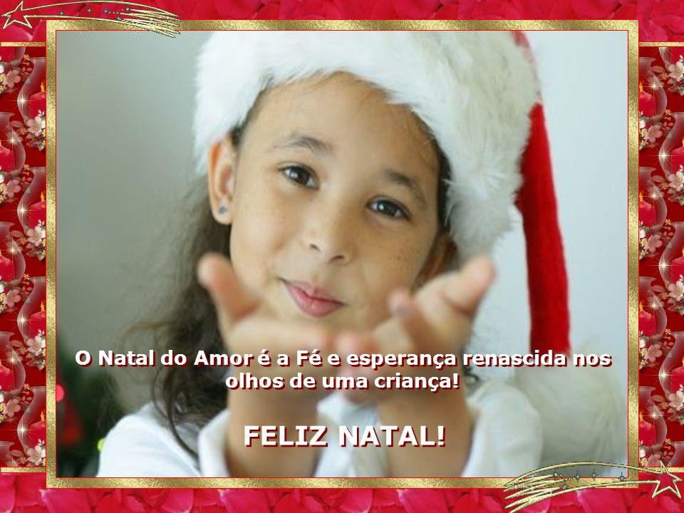 O Natal do Amor é a Fé e esperança renascida nos olhos de uma criança.