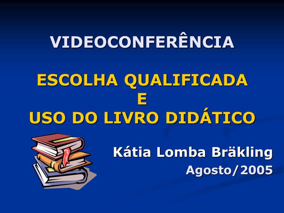 VIDEOCONFERÊNCIA ESCOLHA QUALIFICADA E USO DO LIVRO DIDÁTICO Kátia Lomba Bräkling Agosto/2005