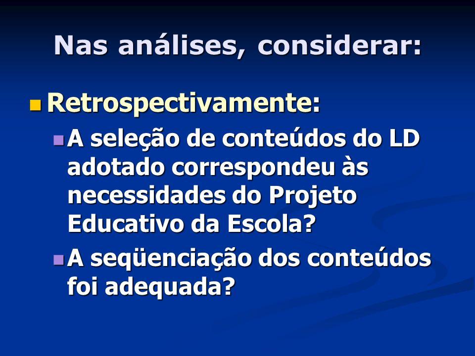 Nas análises, considerar: Retrospectivamente: Retrospectivamente: A seleção de conteúdos do LD adotado correspondeu às necessidades do Projeto Educati