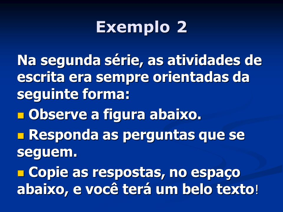 Exemplo 2 Na segunda série, as atividades de escrita era sempre orientadas da seguinte forma: Observe a figura abaixo. Observe a figura abaixo. Respon
