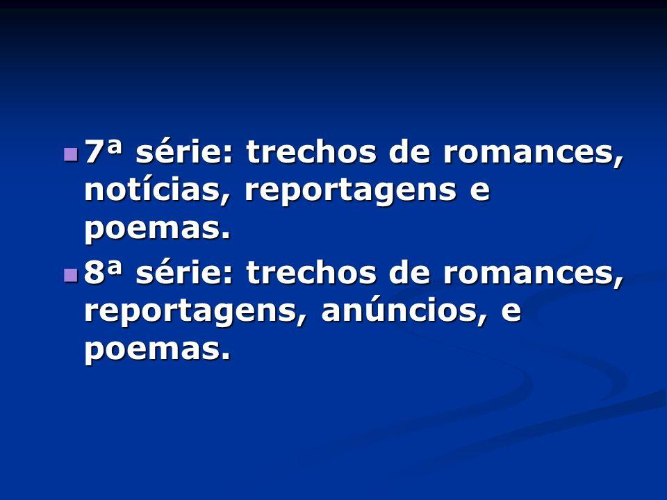7ª série: trechos de romances, notícias, reportagens e poemas. 7ª série: trechos de romances, notícias, reportagens e poemas. 8ª série: trechos de rom