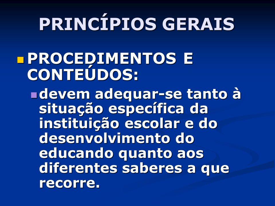 PRINCÍPIOS GERAIS PROCEDIMENTOS E CONTEÚDOS: PROCEDIMENTOS E CONTEÚDOS: devem adequar-se tanto à situação específica da instituição escolar e do desen