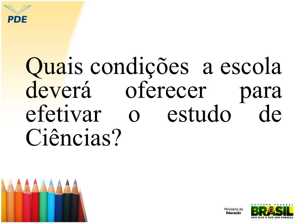 Quais condições a escola deverá oferecer para efetivar o estudo de Ciências?