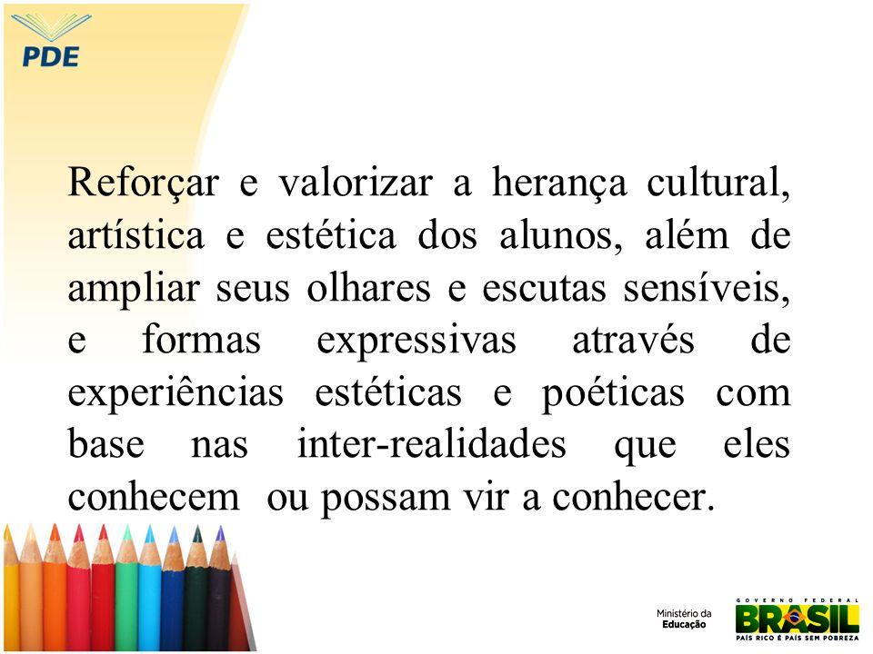 Reforçar e valorizar a herança cultural, artística e estética dos alunos, além de ampliar seus olhares e escutas sensíveis, e formas expressivas atrav