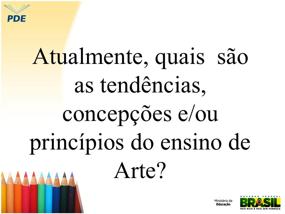 Atualmente, quais são as tendências, concepções e/ou princípios do ensino de Arte?
