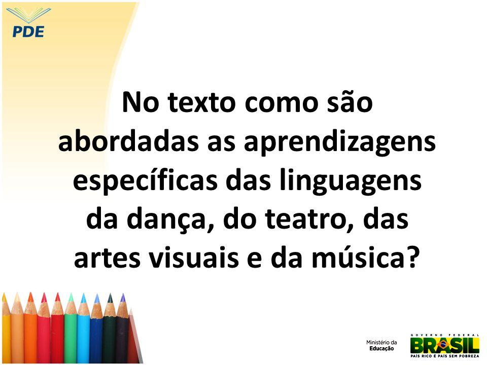 No texto como são abordadas as aprendizagens específicas das linguagens da dança, do teatro, das artes visuais e da música?