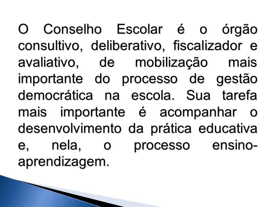 O Conselho Escolar é o órgão consultivo, deliberativo, fiscalizador e avaliativo, de mobilização mais importante do processo de gestão democrática na escola.