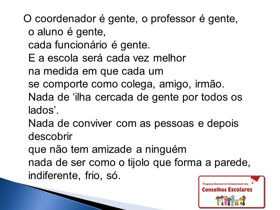 O coordenador é gente, o professor é gente, o aluno é gente, cada funcionário é gente.