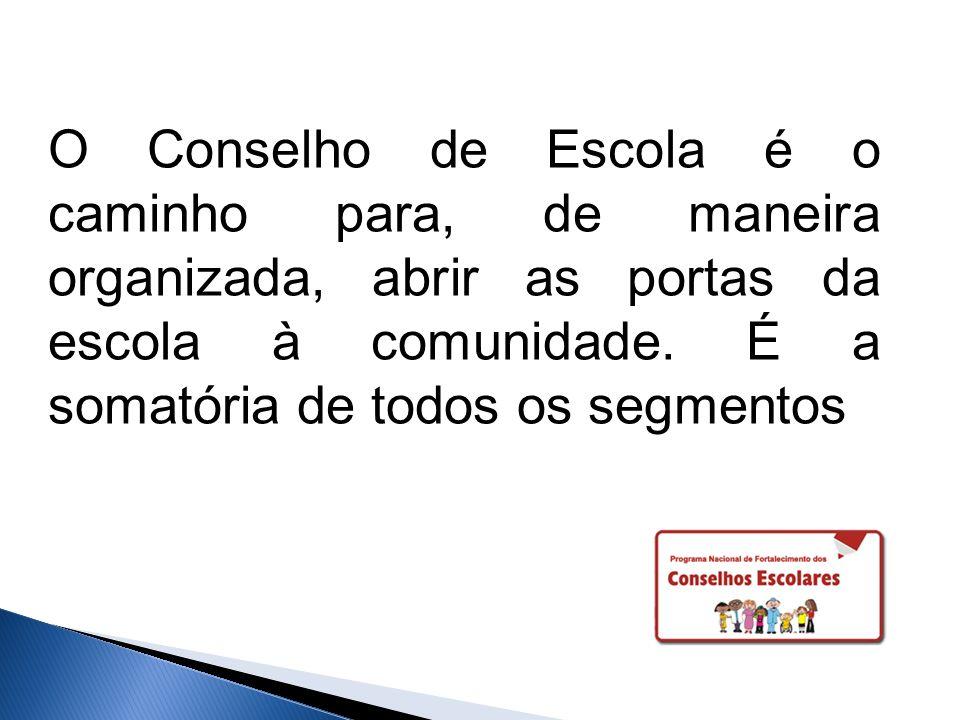 O Conselho de Escola é o caminho para, de maneira organizada, abrir as portas da escola à comunidade.
