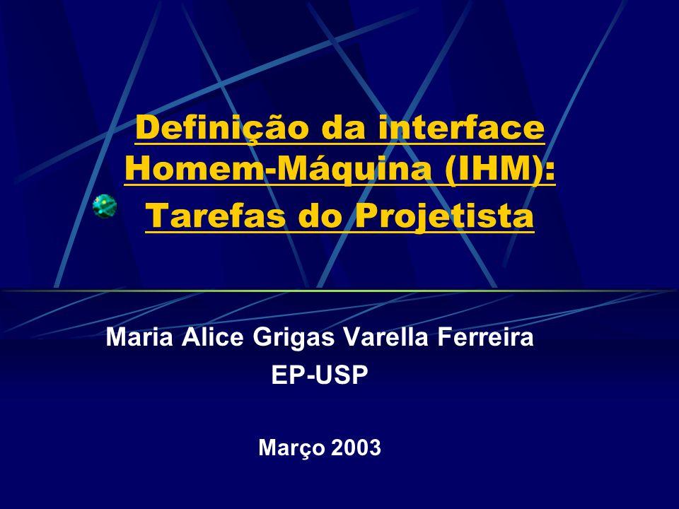Definição da interface Homem-Máquina (IHM): Tarefas do Projetista Maria Alice Grigas Varella Ferreira EP-USP Março 2003