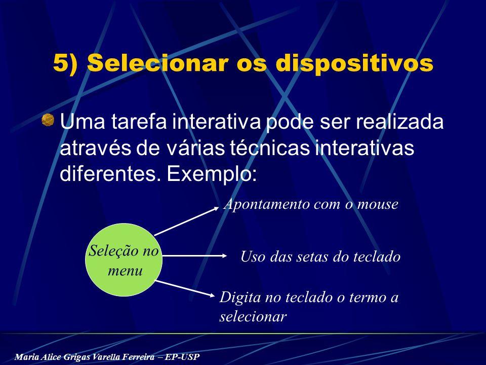 Maria Alice Grigas Varella Ferreira – EP-USP 5) Selecionar os dispositivos Uma tarefa interativa pode ser realizada através de várias técnicas interativas diferentes.