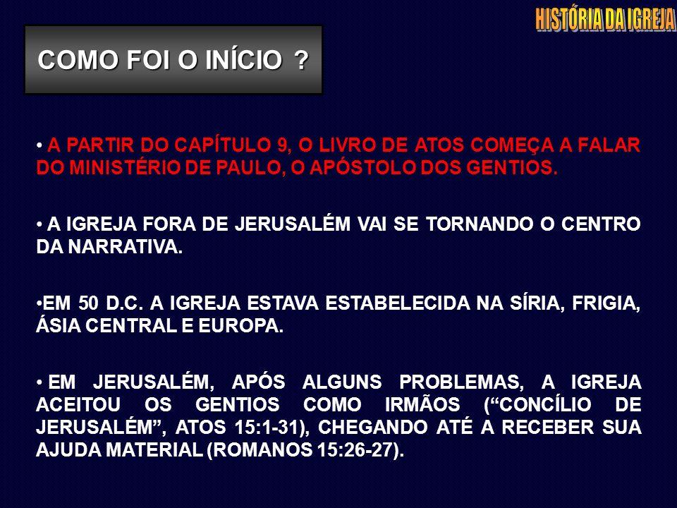 A PARTIR DO CAPÍTULO 9, O LIVRO DE ATOS COMEÇA A FALAR DO MINISTÉRIO DE PAULO, O APÓSTOLO DOS GENTIOS. A IGREJA FORA DE JERUSALÉM VAI SE TORNANDO O CE