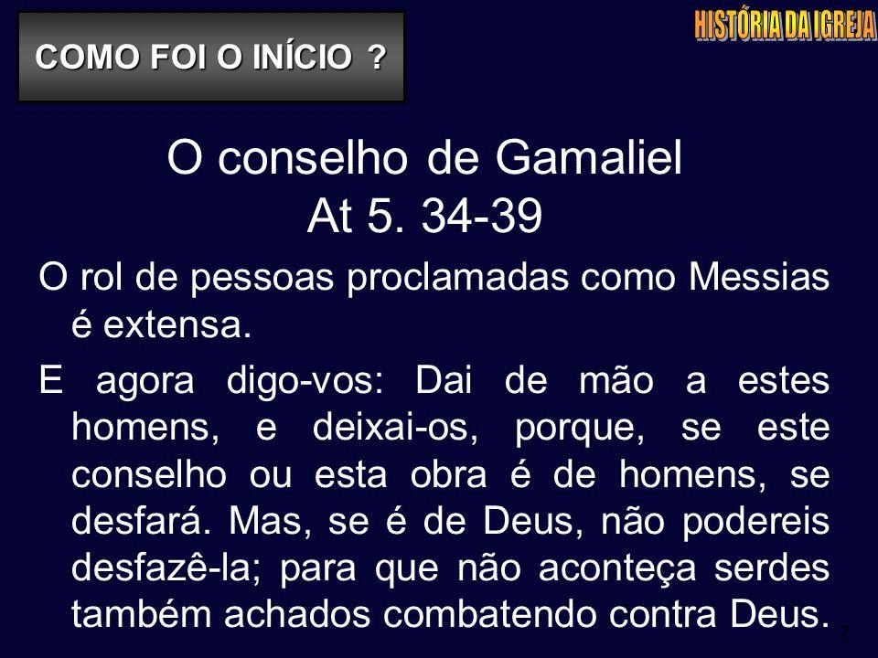 7 O conselho de Gamaliel At 5. 34-39 O rol de pessoas proclamadas como Messias é extensa. E agora digo-vos: Dai de mão a estes homens, e deixai-os, po