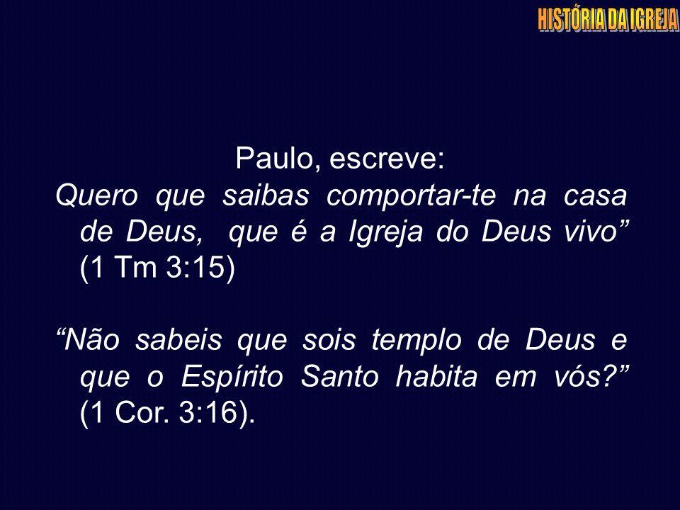 """Paulo, escreve: Quero que saibas comportar-te na casa de Deus, que é a Igreja do Deus vivo"""" (1 Tm 3:15) """"Não sabeis que sois templo de Deus e que o Es"""